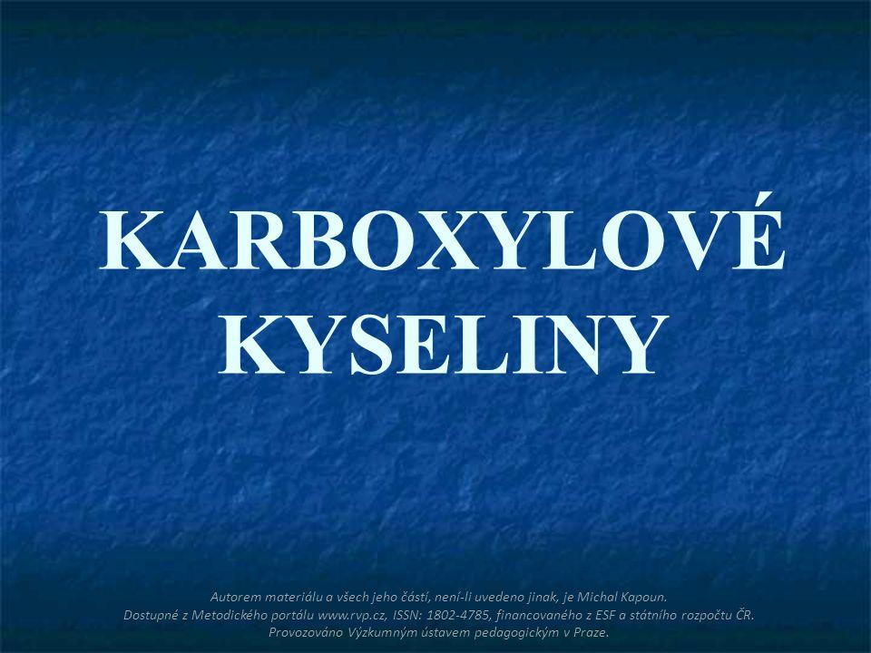 KARBOXYLOVÉ KYSELINY Autorem materiálu a všech jeho částí, není-li uvedeno jinak, je Michal Kapoun. Dostupné z Metodického portálu www.rvp.cz, ISSN: 1