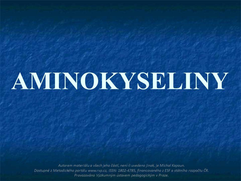 AMINOKYSELINY Autorem materiálu a všech jeho částí, není-li uvedeno jinak, je Michal Kapoun. Dostupné z Metodického portálu www.rvp.cz, ISSN: 1802-478