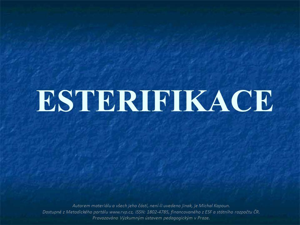 ESTERIFIKACE Autorem materiálu a všech jeho částí, není-li uvedeno jinak, je Michal Kapoun. Dostupné z Metodického portálu www.rvp.cz, ISSN: 1802-4785