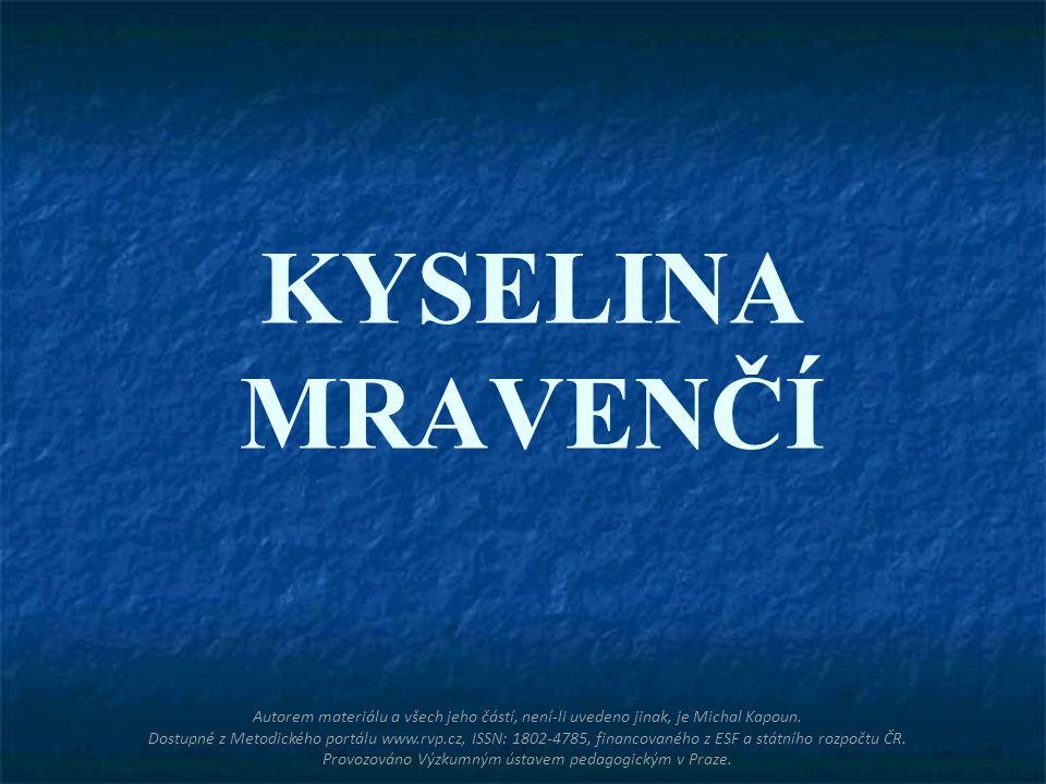 KYSELINA MRAVENČÍ Autorem materiálu a všech jeho částí, není-li uvedeno jinak, je Michal Kapoun. Dostupné z Metodického portálu www.rvp.cz, ISSN: 1802