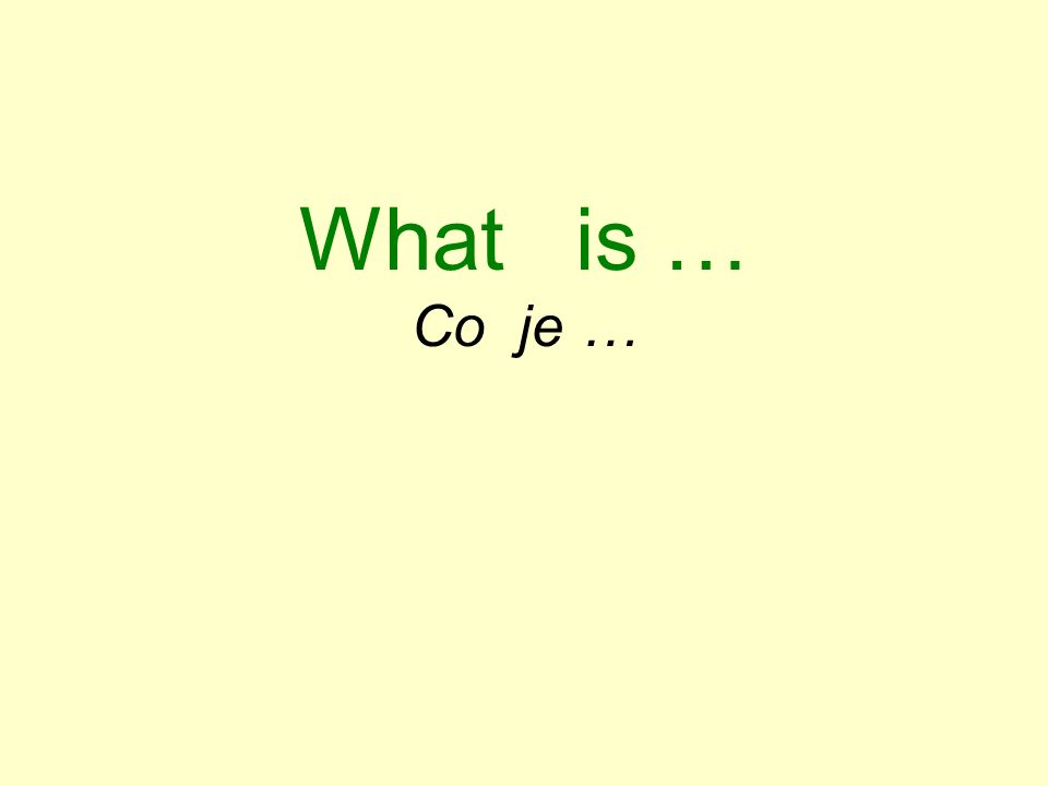 What is … Co je …