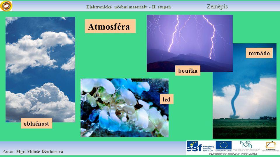 Elektronické učební materiály - II. stupeň Zeměpis Autor: Mgr. Miluše Džuberová Atmosféra tornádo bouřka led oblačnost