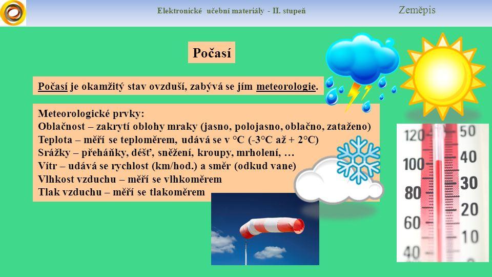Elektronické učební materiály - II. stupeň Zeměpis Počasí Počasí je okamžitý stav ovzduší, zabývá se jím meteorologie. Meteorologické prvky: Oblačnost