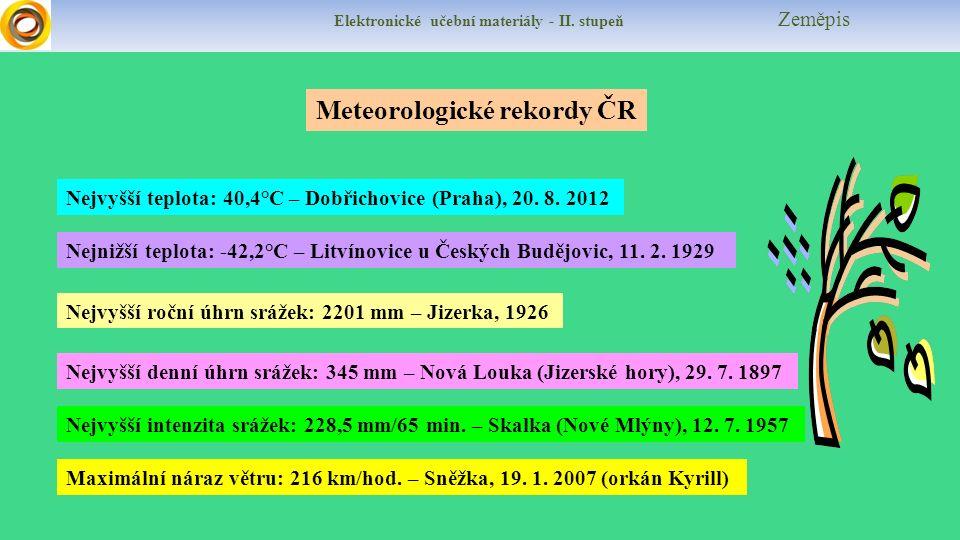 Elektronické učební materiály - II. stupeň Zeměpis Meteorologické rekordy ČR Nejvyšší teplota: 40,4°C – Dobřichovice (Praha), 20. 8. 2012 Nejnižší tep