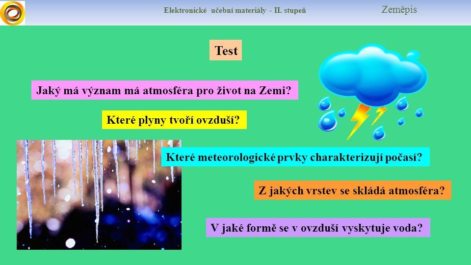 Elektronické učební materiály - II. stupeň Zeměpis Test V jaké formě se v ovzduší vyskytuje voda? Jaký má význam má atmosféra pro život na Zemi? Které