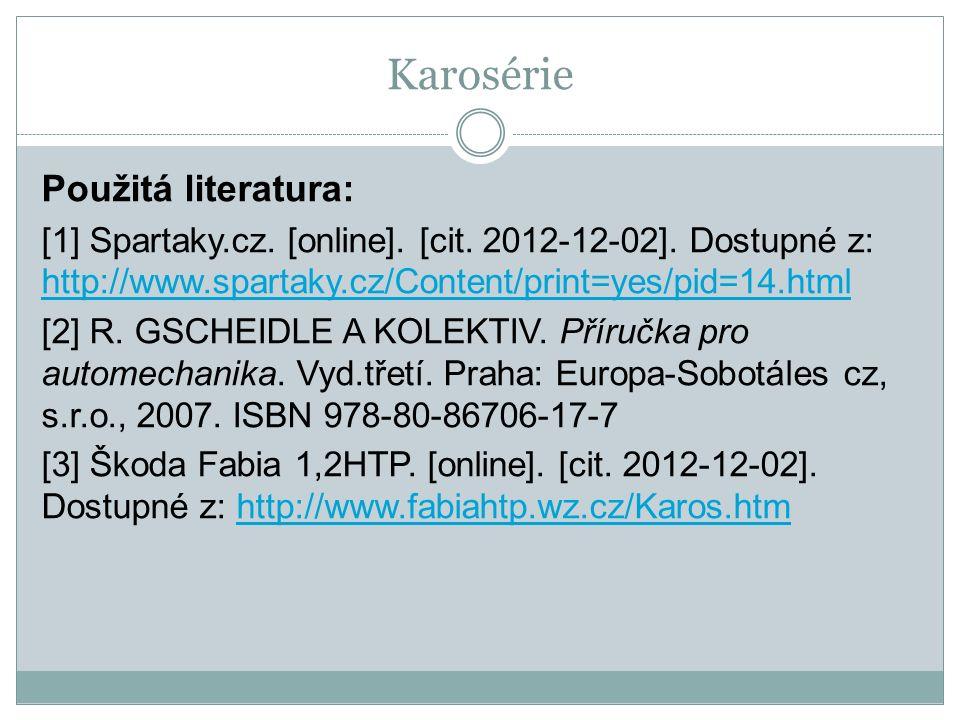 Karosérie Použitá literatura: [1] Spartaky.cz. [online]. [cit. 2012-12-02]. Dostupné z: http://www.spartaky.cz/Content/print=yes/pid=14.html http://ww