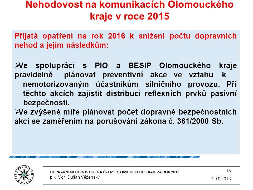 Nehodovost na komunikacích Olomouckého kraje v roce 2015 29.9.2016 DOPRAVNÍ NEHODOVOST NA ÚZEMÍ OLOMOUCKÉHO KRAJE ZA ROK 2015 plk.