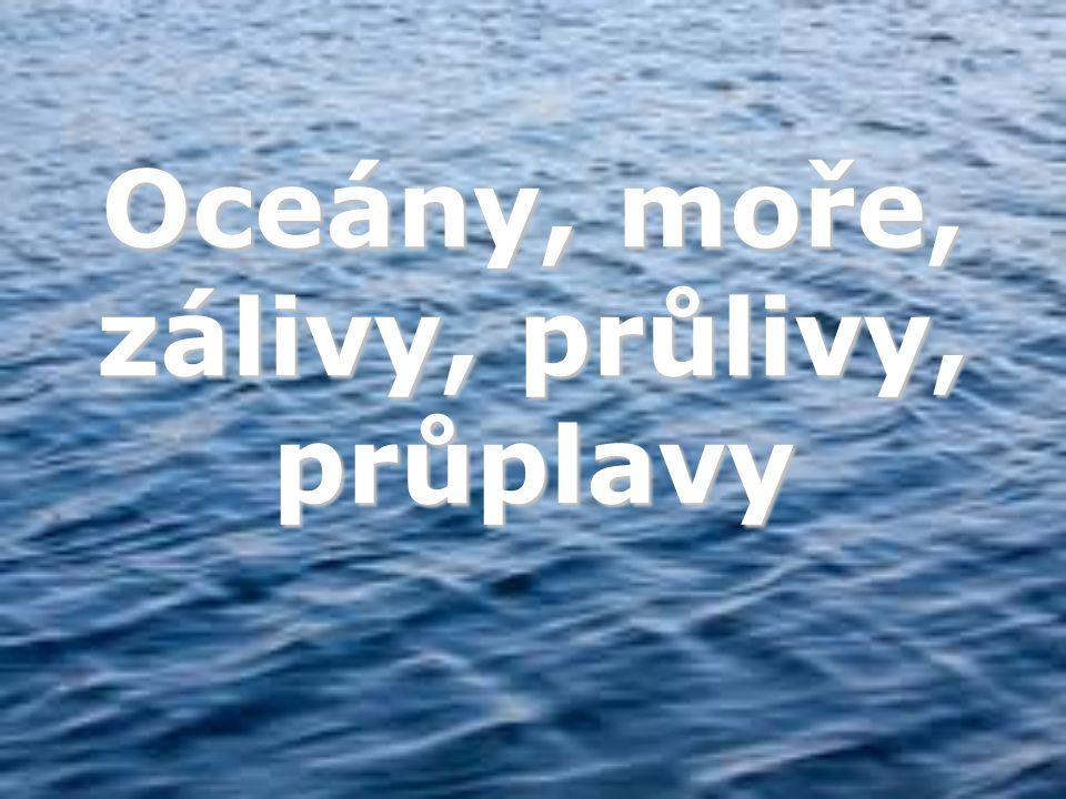 Oceány, moře, zálivy, průlivy, průplavy