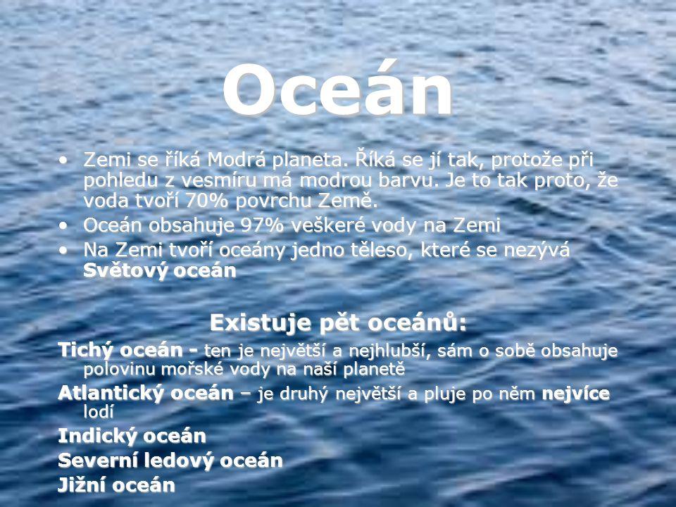 Oceán Zemi se říká Modrá planeta. Říká se jí tak, protože při pohledu z vesmíru má modrou barvu. Je to tak proto, že voda tvoří 70% povrchu Země.Zemi