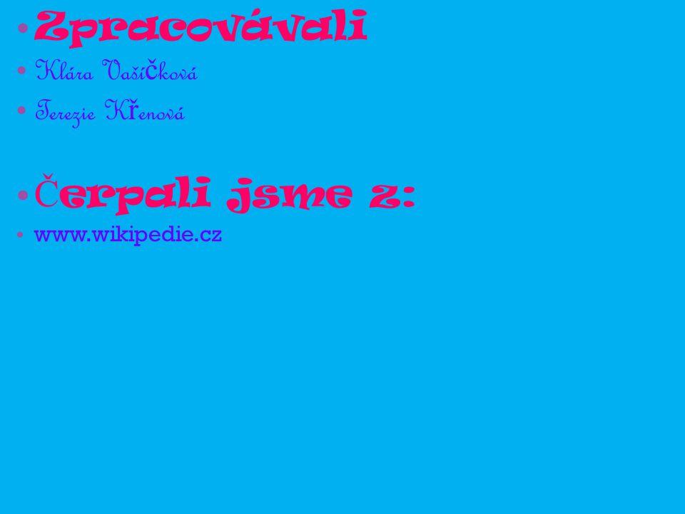 Zpracovávali Klára Vaší č ková Terezie K ř enová Č erpali jsme z: www.wikipedie.cz