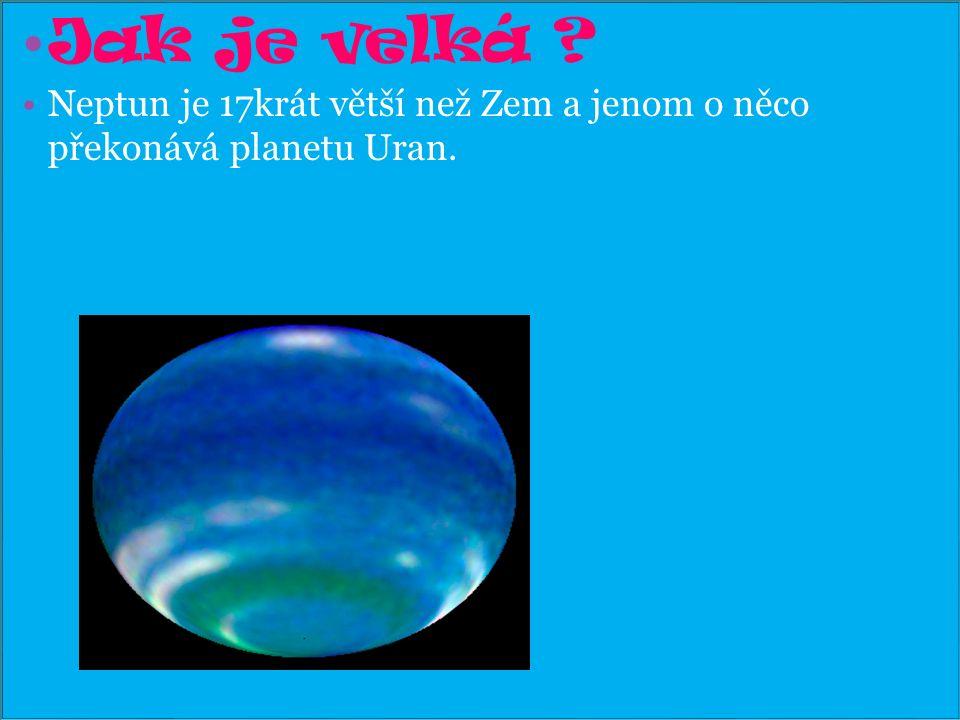Jak je velká . Neptun je 17krát větší než Zem a jenom o něco překonává planetu Uran.