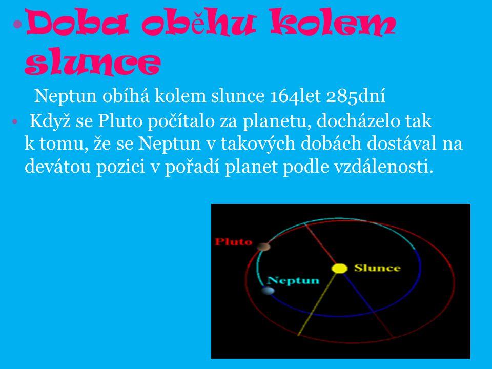 Doba ob ě hu kolem slunce Neptun obíhá kolem slunce 164let 285dní Když se Pluto počítalo za planetu, docházelo tak k tomu, že se Neptun v takových dobách dostával na devátou pozici v pořadí planet podle vzdálenosti.
