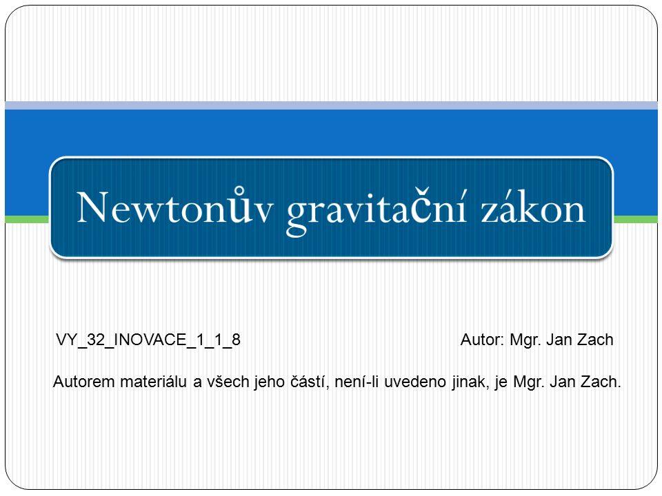 Newton ů v gravita č ní zákon VY_32_INOVACE_1_1_8Autor: Mgr.