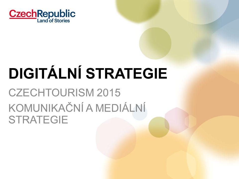 DIGITÁLNÍ STRATEGIE CZECHTOURISM 2015 KOMUNIKAČNÍ A MEDIÁLNÍ STRATEGIE
