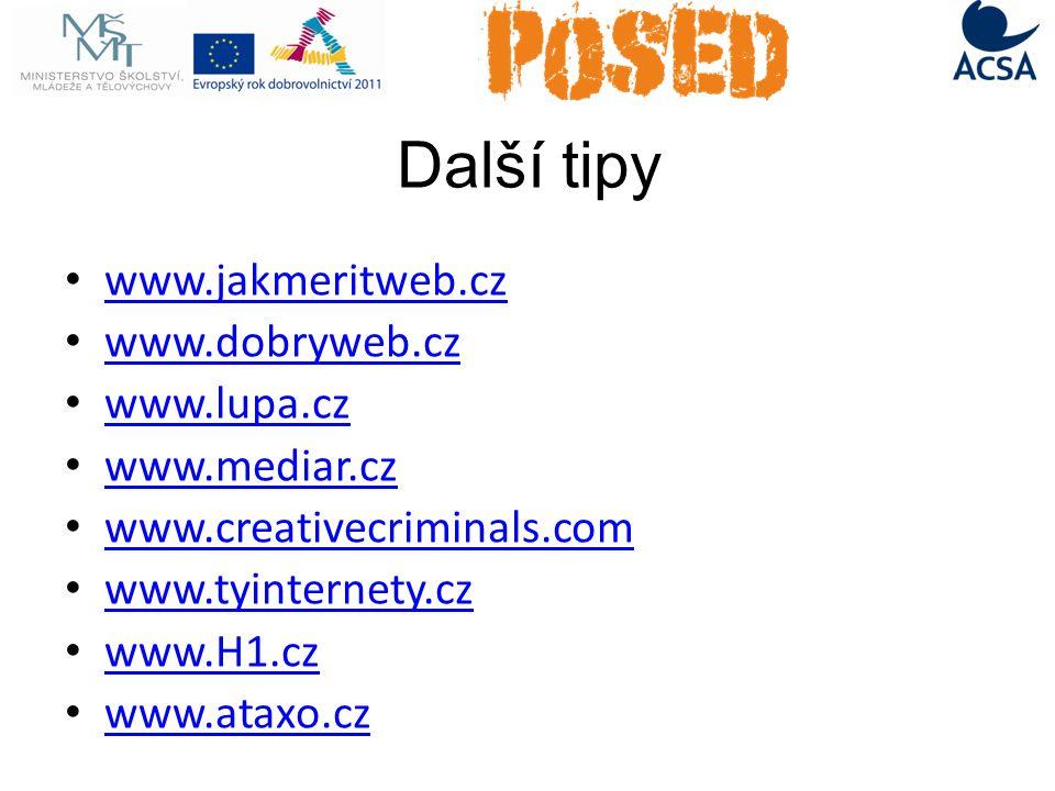 Další tipy www.jakmeritweb.cz www.dobryweb.cz www.lupa.cz www.mediar.cz www.creativecriminals.com www.tyinternety.cz www.H1.cz www.ataxo.cz