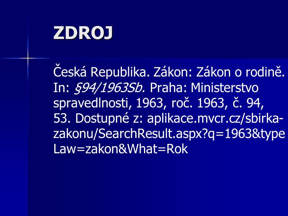 ZDROJ Česká Republika. Zákon: Zákon o rodině. In: §94/1963Sb.
