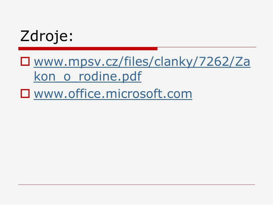 Zdroje:  www.mpsv.cz/files/clanky/7262/Za kon_o_rodine.pdf www.mpsv.cz/files/clanky/7262/Za kon_o_rodine.pdf  www.office.microsoft.com www.office.microsoft.com
