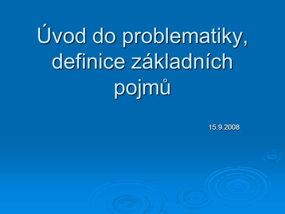 Úvod do problematiky, definice základních pojmů 15.9.2008