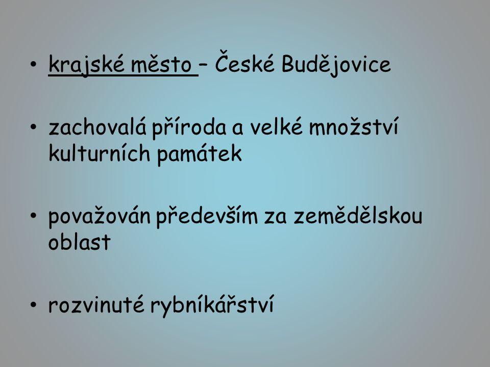 krajské město – České Budějovice zachovalá příroda a velké množství kulturních památek považován především za zemědělskou oblast rozvinuté rybníkářství