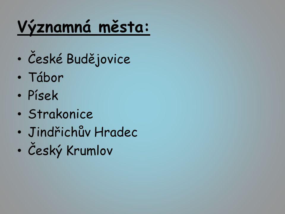 Významná města: České Budějovice Tábor Písek Strakonice Jindřichův Hradec Český Krumlov