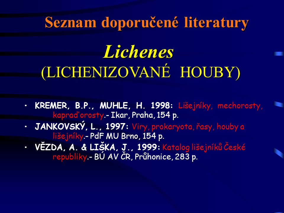 Seznam doporučené literatury KREMER, B.P., MUHLE, H. 1998: Lišejníky, mechorosty, kapraďorosty.- Ikar, Praha, 154 p. JANKOVSKÝ, L., 1997: Viry, prokar