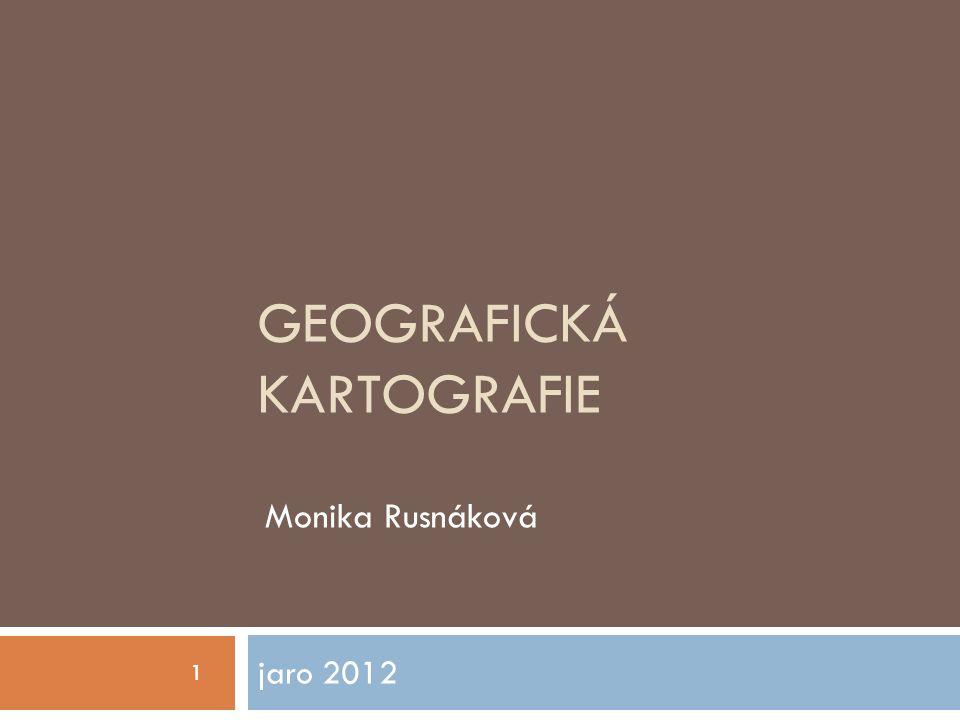 GEOGRAFICKÁ KARTOGRAFIE jaro 2012 1 Monika Rusnáková