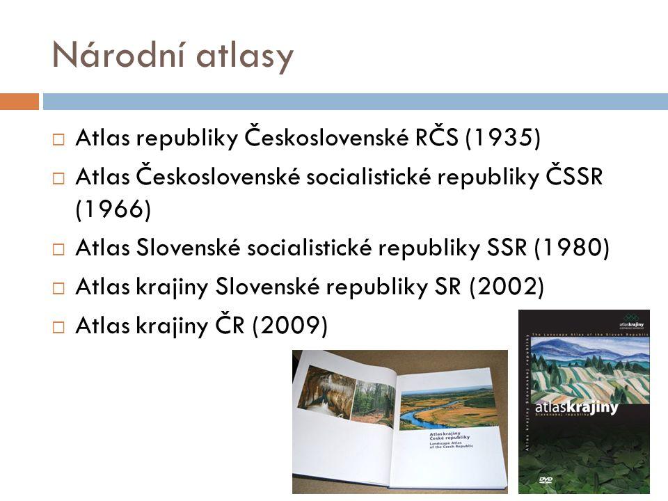 Národní atlasy  Atlas republiky Československé RČS (1935)  Atlas Československé socialistické republiky ČSSR (1966)  Atlas Slovenské socialistické republiky SSR (1980)  Atlas krajiny Slovenské republiky SR (2002)  Atlas krajiny ČR (2009)