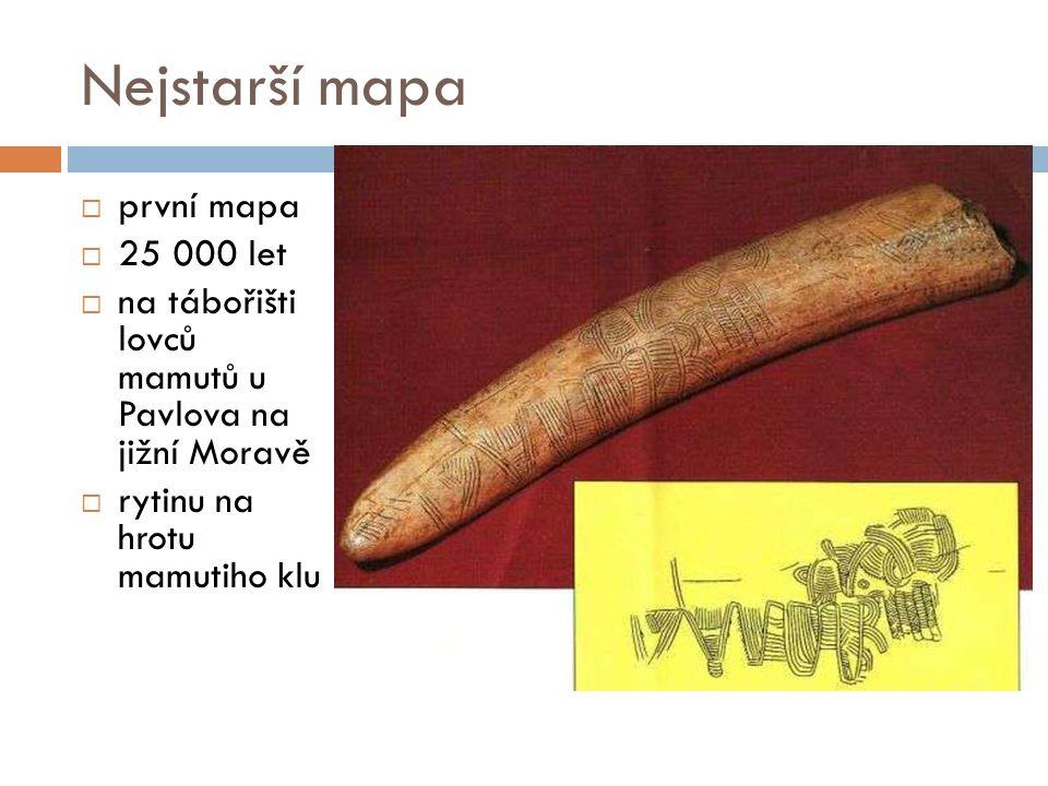 Nejstarší mapa  první mapa  25 000 let  na tábořišti lovců mamutů u Pavlova na jižní Moravě  rytinu na hrotu mamutiho klu