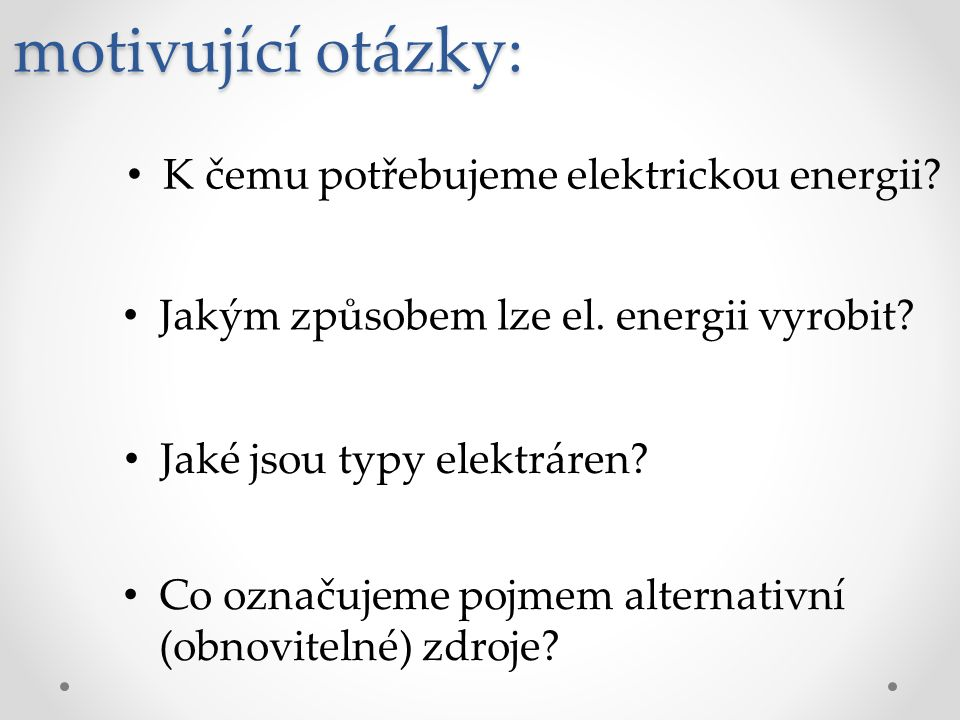 motivující otázky: K čemu potřebujeme elektrickou energii.