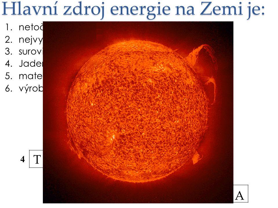 Hlavní zdroj energie na Zemi je: 1.netočící se součást generátoru el.