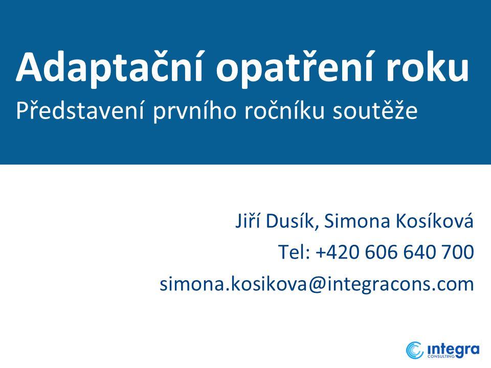 Adaptační opatření roku Představení prvního ročníku soutěže Jiří Dusík, Simona Kosíková Tel: +420 606 640 700 simona.kosikova@integracons.com