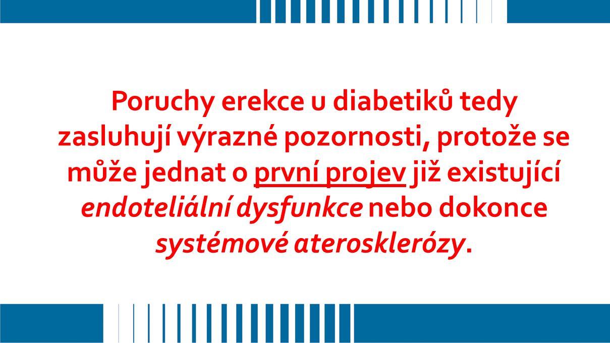 Poruchy erekce u diabetiků tedy zasluhují výrazné pozornosti, protože se může jednat o první projev již existující endoteliální dysfunkce nebo dokonce systémové aterosklerózy.