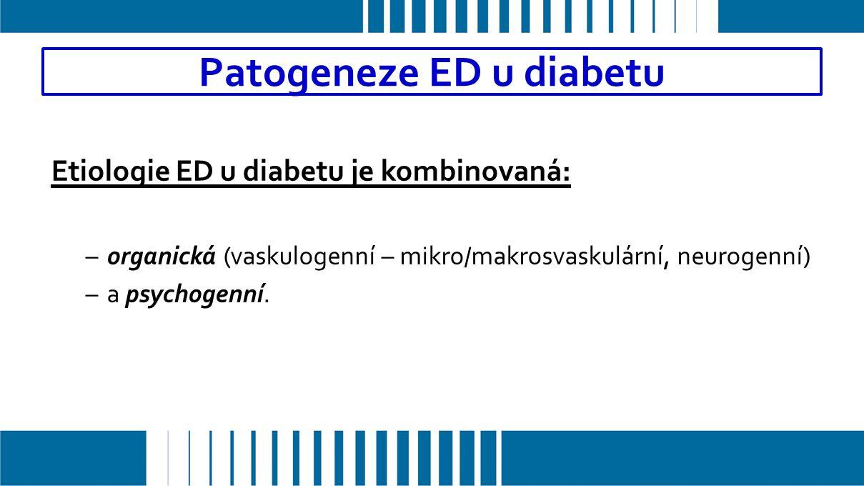 Etiologie ED u diabetu je kombinovaná: –organická (vaskulogenní – mikro/makrosvaskulární, neurogenní) –a psychogenní.