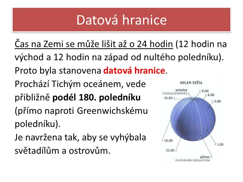 Datová hranice Čas na Zemi se může lišit až o 24 hodin (12 hodin na východ a 12 hodin na západ od nultého poledníku).
