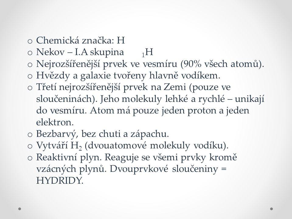 o Chemická značka: H o Nekov – I.A skupina 1 H o Nejrozšířenější prvek ve vesmíru (90% všech atomů).