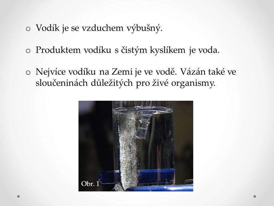 o Vodík je se vzduchem výbušný. o Produktem vodíku s čistým kyslíkem je voda.