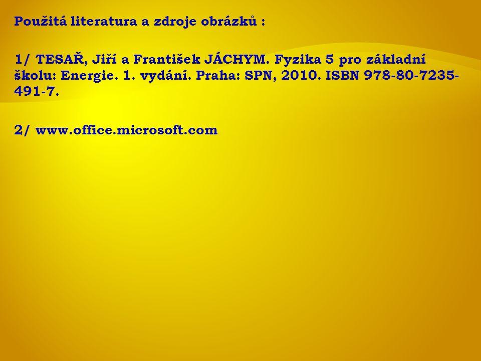 Použitá literatura a zdroje obrázků : 1/ TESAŘ, Jiří a František JÁCHYM. Fyzika 5 pro základní školu: Energie. 1. vydání. Praha: SPN, 2010. ISBN 978-8