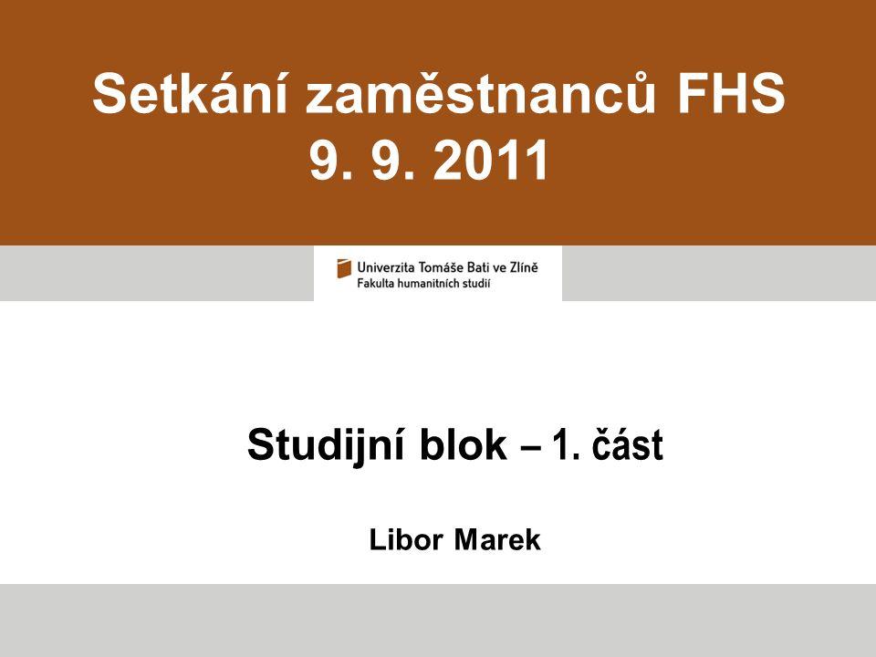 Setkání zaměstnanců FHS 9. 9. 2011 Studijní blok – 1. část Libor Marek