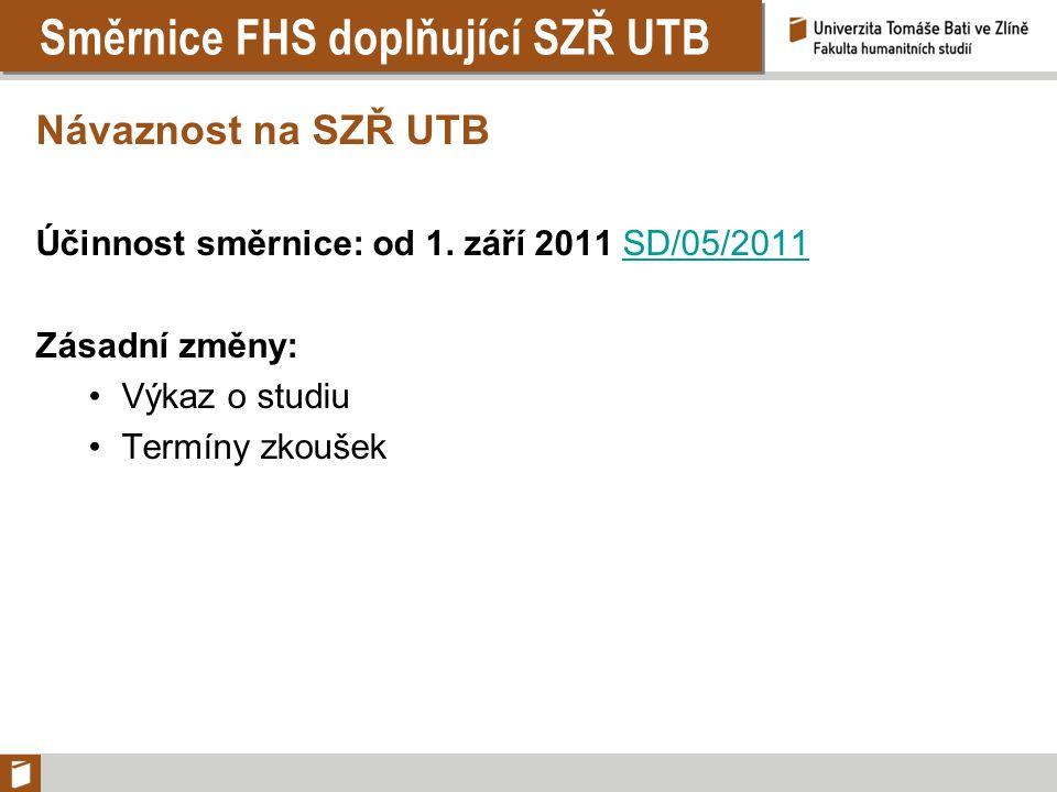 Směrnice FHS doplňující SZŘ UTB Návaznost na SZŘ UTB Účinnost směrnice: od 1. září 2011 SD/05/2011SD/05/2011 Zásadní změny: Výkaz o studiu Termíny zko