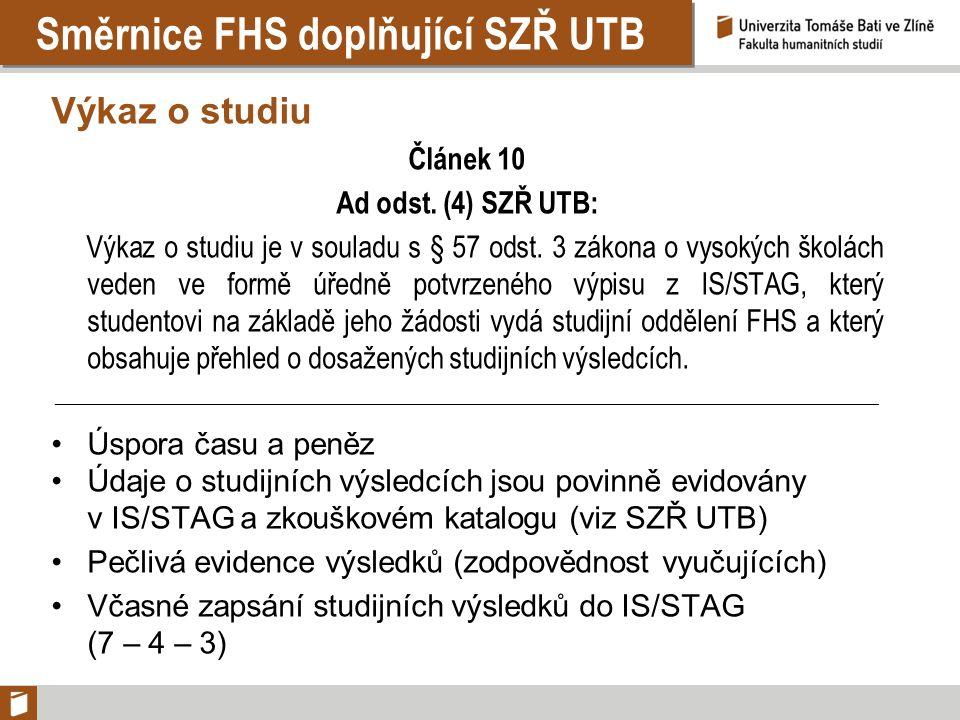 Směrnice FHS doplňující SZŘ UTB Výkaz o studiu Článek 10 Ad odst. (4) SZŘ UTB: Výkaz o studiu je v souladu s § 57 odst. 3 zákona o vysokých školách ve