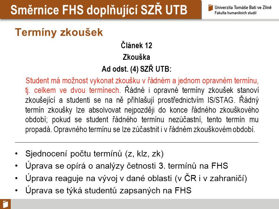 Směrnice FHS doplňující SZŘ UTB Termíny zkoušek Článek 12 Zkouška Ad odst. (4) SZŘ UTB: Student má možnost vykonat zkoušku v řádném a jednom opravném