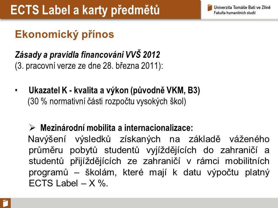 ECTS Label a karty předmětů Ekonomický přínos Zásady a pravidla financování VVŠ 2012 (3. pracovní verze ze dne 28. března 2011): Ukazatel K - kvalita