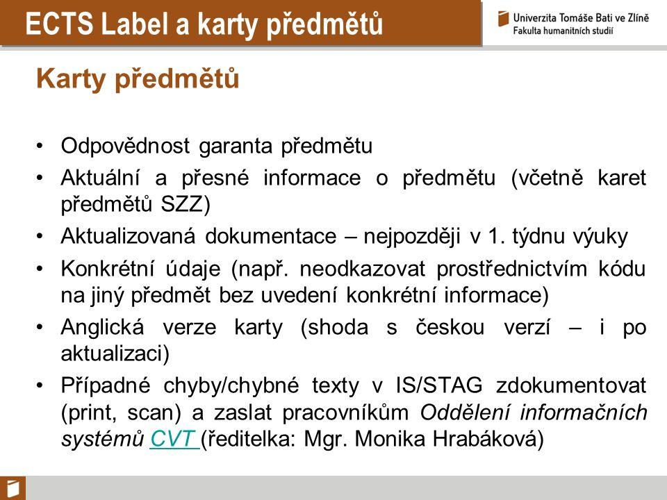 ECTS Label a karty předmětů Karty předmětů Odpovědnost garanta předmětu Aktuální a přesné informace o předmětu (včetně karet předmětů SZZ) Aktualizovaná dokumentace – nejpozději v 1.