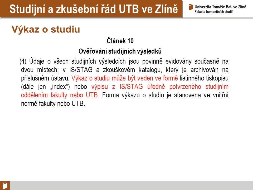 Studijní a zkušební řád UTB ve Zlíně Výkaz o studiu Článek 10 Ověřování studijních výsledků (4) Údaje o všech studijních výsledcích jsou povinně evidovány současně na dvou místech: v IS/STAG a zkouškovém katalogu, který je archivován na příslušném ústavu.