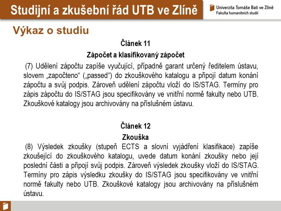 Studijní a zkušební řád UTB ve Zlíně Výkaz o studiu Článek 11 Zápočet a klasifikovaný zápočet (7) Udělení zápočtu zapíše vyučující, případně garant ur
