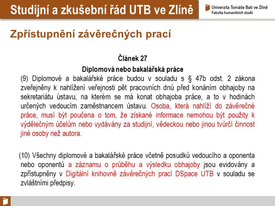 Studijní a zkušební řád UTB ve Zlíně Zpřístupnění závěrečných prací Článek 27 Diplomová nebo bakalářská práce (9) Diplomové a bakalářské práce budou v