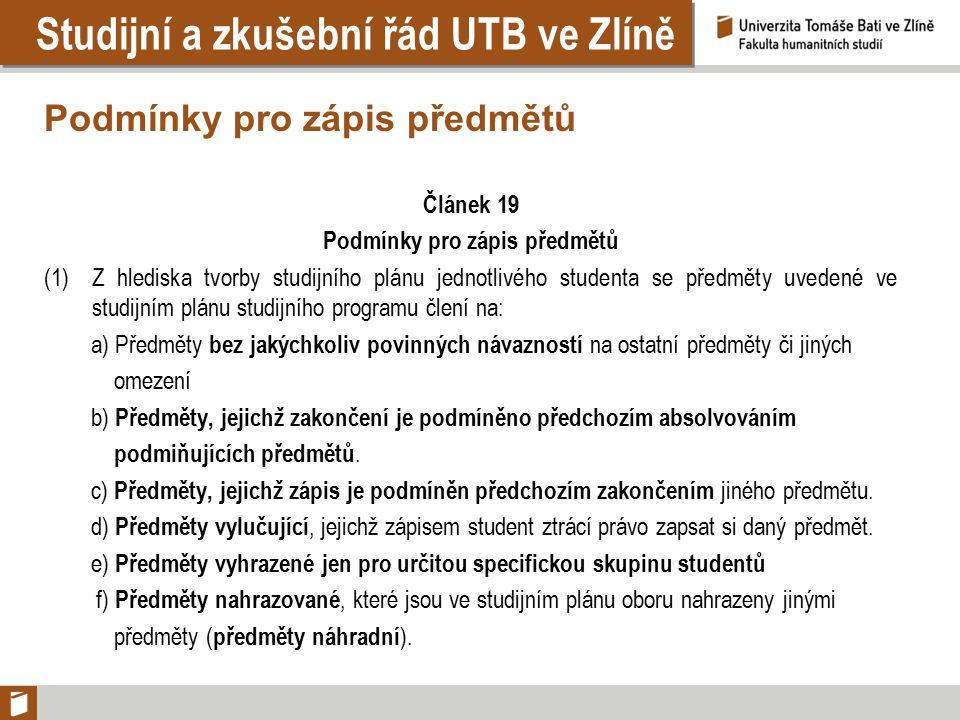 Studijní a zkušební řád UTB ve Zlíně Podmínky pro zápis předmětů Článek 19 Podmínky pro zápis předmětů (1)Z hlediska tvorby studijního plánu jednotliv