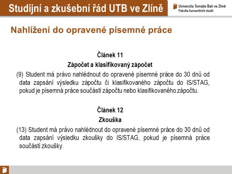 Studijní a zkušební řád UTB ve Zlíně Nahlížení do opravené písemné práce Článek 11 Zápočet a klasifikovaný zápočet (9) Student má právo nahlédnout do