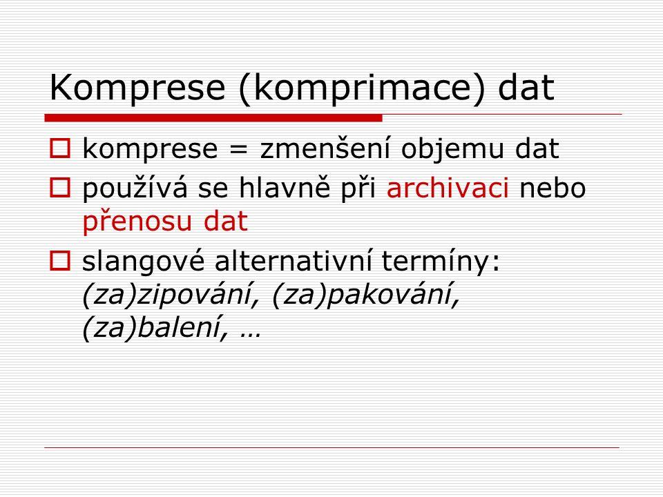  komprese = zmenšení objemu dat  používá se hlavně při archivaci nebo přenosu dat  slangové alternativní termíny: (za)zipování, (za)pakování, (za)b