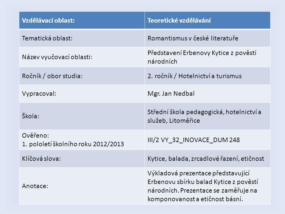 Vzdělávací oblast:Teoretické vzdělávání Tematická oblast:Romantismus v české literatuře Název vyučovací oblasti: Představení Erbenovy Kytice z pověstí